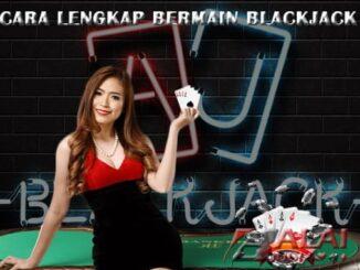 Cara Lengkap Bermain Blackjack Balaijudi
